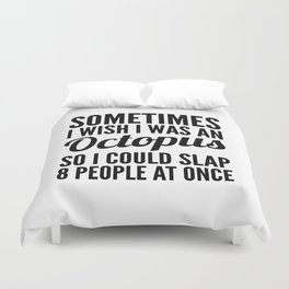 Sometimes I Wish I Was an Octopus So I Could Slap 8 People at Once Duvet Cover