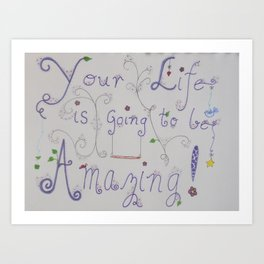Your Life is Going to be Amazing Art Print