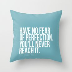 Have no fear of perfection Throw Pillow