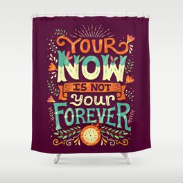 Your now is not your forever Shower Curtain