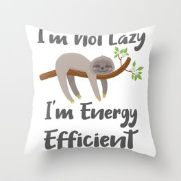 Sloth Life Gift for Sloth Lovers Not Lazy Energy Efficient Gift Throw Pillow