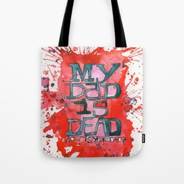 MY DAD IS DEAD Tote Bag