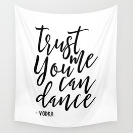 trust me you an dance vodka,funny print,quote prints,wall art,alcohol sign,drink sign,typography art Wall Tapestry