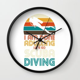 I am done adulting lets go scuba diving Wall Clock