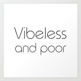 Vibeless and poor Art Print