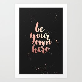 Be Your Own Hero Rose Gold Art Print
