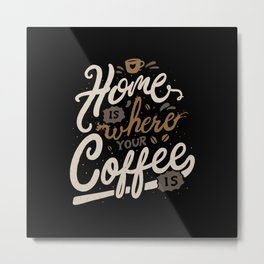 Home is where you coffee is Metal Print