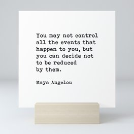 You May Not Control All The Events That Happen To You, Maya Angelou, Motivational Quote Mini Art Print