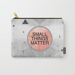 Small Things Matter Carry-All Pouch