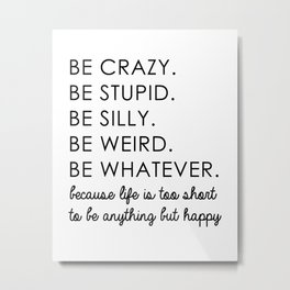 Be crazy Metal Print