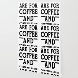 MORNING ARE FOR COFFEE AND CONTEMPLATION BLK T-SHIRT Wallpaper