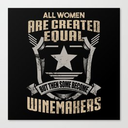 All Women Are Created Equal But Then Some Become Winemakers Canvas Print
