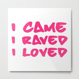 I Raved & Loved EDM Quote Metal Print