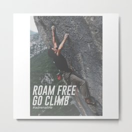 Roam Free Go Climb Rock Wall Adrenaline Metal Print