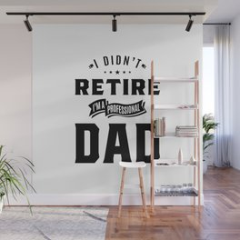Mens I Didn't Retire I'm a Professional Dad Fathers Day Gift Wall Mural