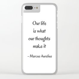 STOIC philosophy quotes - Marcus Aurelius - Our life is what our thoughts make it Clear iPhone Case