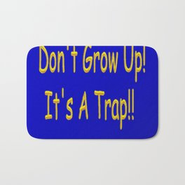 Don't Grow Up! It's A Trap!! Bath Mat