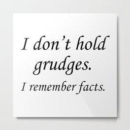 I Don't Hold Grudges Metal Print