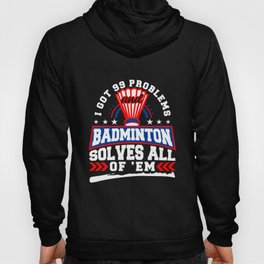 99 Problems And Badminton Solves All Of 'Em Hoody