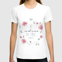 He Restores My Soul. Psalm 23:3, bible verse, watercolor flowers T-shirt