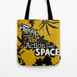 Thought inhabits time. Action inhabits space Tote Bag
