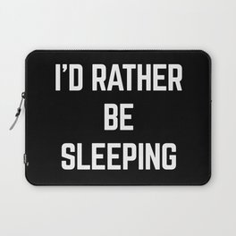 Rather Be Sleeping Funny Quote Laptop Sleeve