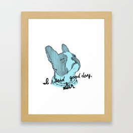 I Said Good Day, Sir Framed Art Print