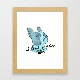 I Said Good Day, Sir Framed Art Print