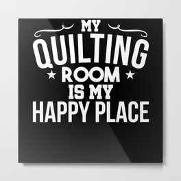 My Quilting Room is my Happy Place Metal Print