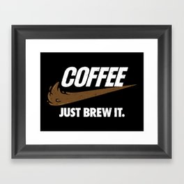 Just Brew It Framed Art Print