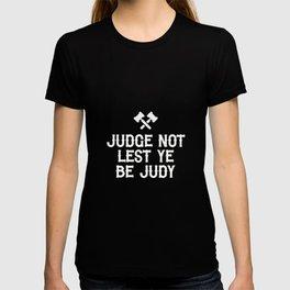 Judge Not Lest Ye Be Judy T-shirt