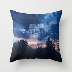 Without The Dark We Have Never Seen The Stars  Throw Pillow
