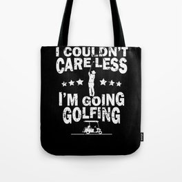 I Couldn't Care Less I'm Going Golfing Golf  Tote Bag