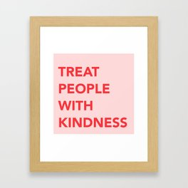 TREAT PEOPLE WITH KINDNESS Framed Art Print