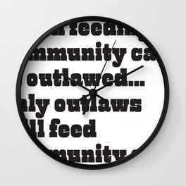 When feeding community cats is outlawed... (BLACK type on light garments) Wall Clock