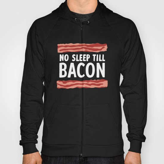No Sleep Till Bacon Hoody