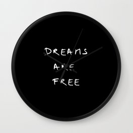 Dreams are free 5- black and white Wall Clock
