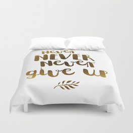Never NEVER Never give Up Inspirational Quote Duvet Cover