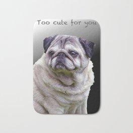Too cute for you Pug Bath Mat