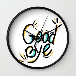 Good bye - funny lettering typography happy Wall Clock