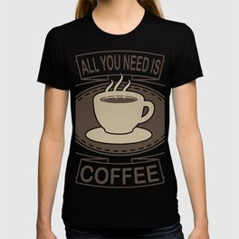 All You Need Is Coffee Office Gifts For Coffee Lovers T-shirt