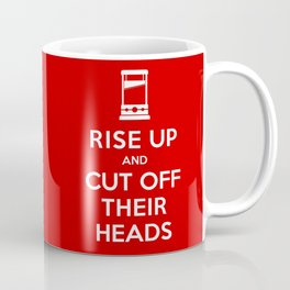 Rise Up and Cut Off Their Heads Coffee Mug