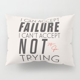Michael Jordn quote, I can accept failure, I can't accept not trying, sport quotes, basketball Pillow Sham