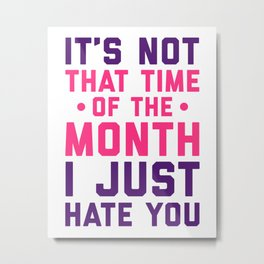 Time Of The Month Funny Quote Metal Print