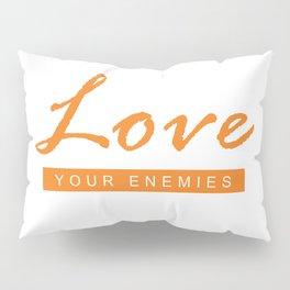 Love your enemies Pillow Sham