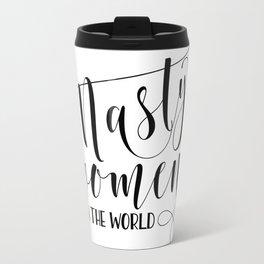 Nasty women run the world Black calligraphy Travel Mug