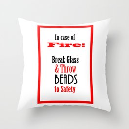 In Case of Fire...Break Glass & Save the BEADS  Throw Pillow