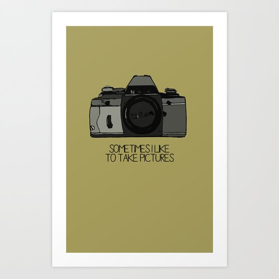 sometimes i like to take pictures Art Print