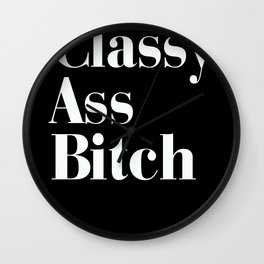 Classy Ass Bitch Typography Wall Clock