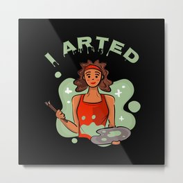 I Arted Artist Painter Art Brush Color Gift Metal Print